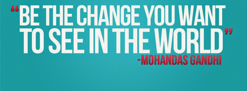 be-the-change-you-want-to-see-in-the-world-facebook-cover-2